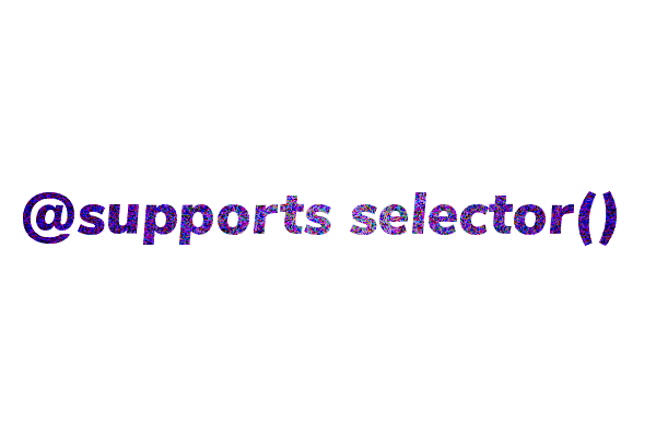Text reads @supports selector()